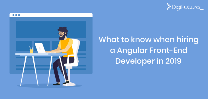 What to Know When Hiring a Angular Front-End Developer in 2019?