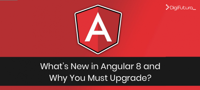What's New in Angular 8 and Why You Must Upgrade
