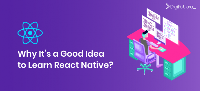Why It's a Good Idea to Learn React Native