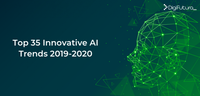 Top 35 Innovative AI Trends 2019-2020